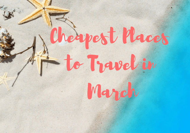 Cheapest Places to Travel in March
