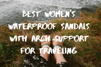Best Women's Waterproof Sandals With Arch Support for Traveling